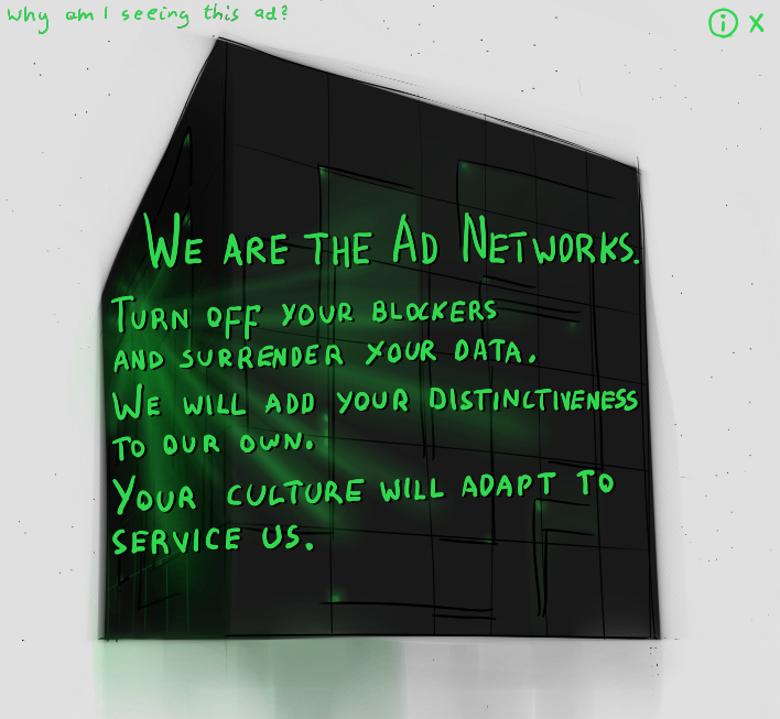 """Hand drawn advert with an image of a Borg cube, caption: """"We are the Ad Networks. Turn off your blockers and surrender your data. We will add your distinctiveness to our own. You culture will adapt to service us."""""""